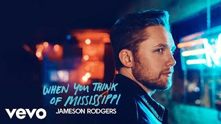 Jameson Rodgers When You Think Of Mississippi