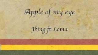 Apple of My Eye (Reggae) - NEW Jking Ft Loma