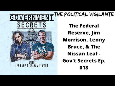 The Federal Reserve, Jim Morrison, Lenny Bruce, & The Nissan Leaf - Gov't Secrets Ep  018