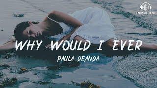 Paula DeAnda - Why Would I Ever [ lyric ]