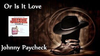 Johnny Paycheck - Or Is It Love