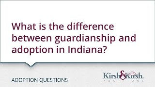 Adoption Questions: What is the difference between guardianship and adoption in Indiana?