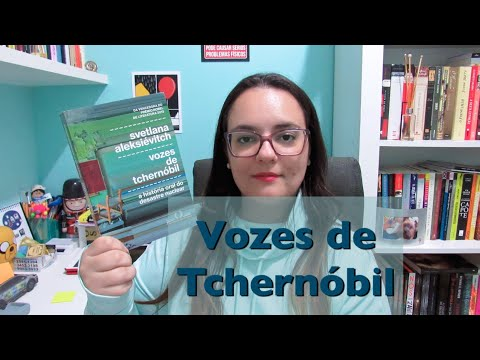 RESENHA | VOZES DE TCHERNÓBIL | SVETLANA ALEKSIÉVITCH