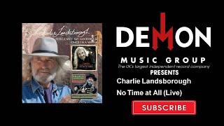 Charlie Landsborough - No Time at All - Live
