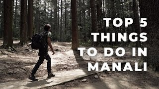 Manali | Top 5 things to do | Travel video | August 2018 | Cinematic drone shots