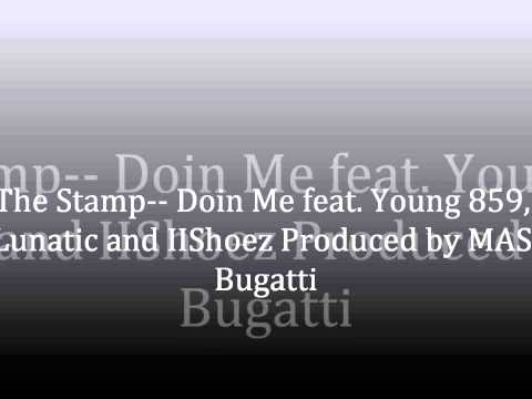 The Stamp-- Doin Me feat. Young 859, Lunatic and IIShoez Produced by MAS Bugatti
