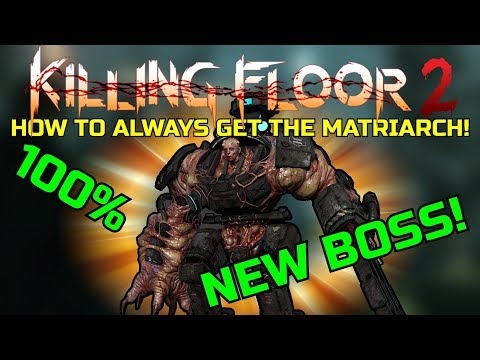 Killing Floor 2 | FIGHTING THE NEW BOSS MATRIARCH! - How To Always Get The New Boss!