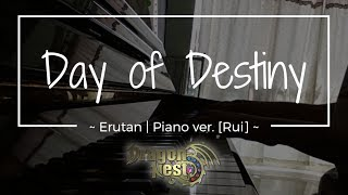 Day Of Destiny ~ Erutan (Dragon Nest SEA) // Full Piano Ver. [Rui]