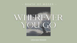 WHEREVER YOU GO - Death of Moses - Graham Reimer