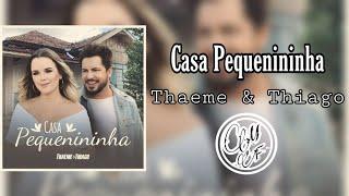 Thaeme & Thiago   Casa Pequenininha