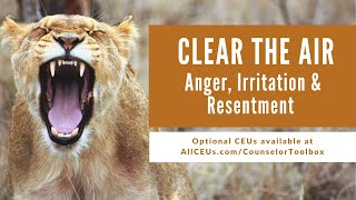 Cognitive Behavioral Tools for Addressing Anger, Irritation and Resentment | Clear the AIR