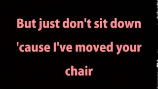 Don't Sit Down 'Cause I've Moved Your Chair Lyrics
