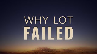 Why Lot Failed