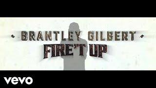 Brantley Gilbert - Firet Up (Lyric Video)
