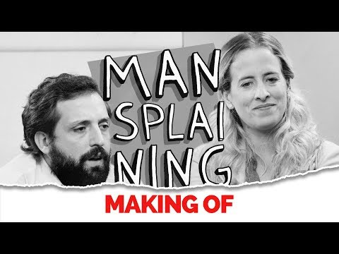MAKING OF - MANSPLAINING
