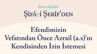 Kısa Video: Efendimizin Vefatından Önce Azrail(a.s)'ın Kendisinden İzin İstemesi