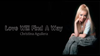 11 - Love Will Find A Way - Christina Aguilera (Lyrics video)