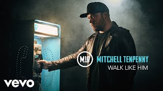 Mitchell Tenpenny   Walk Like Him (Audio)
