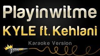 Kyle Ft. Kehlani – Playinwitme