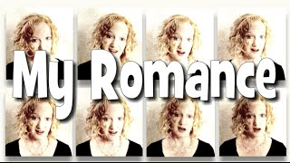 My Romance - a cappella multitrack by Julie Gaulke