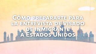 Cómo prepararte para la entrevista de visado de inmigrante a Estados Unidos