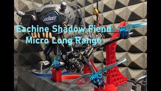 Eachine Shadow Fiend LR Recensione Micro Long Range: Drone Fpv da Avere! Ecco un bel regalo!