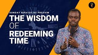 The Wisdom Of Redeeming Time | Sermon Preview | Apostle Grace Lubega