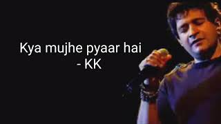 KK | Kya mujhe pyaar hai Lyrics - YouTube