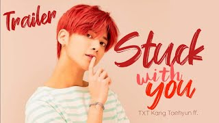 Stuck With You || Episode 7 Preview #1 ( TXT Kang Taehyung ff.)