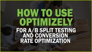 How to Use Optimizely for A/B Split Testing and Conversion Rate Optimization (CRO)