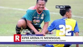 Ahmad Kurniawan Kiper Arema FC Berpulang