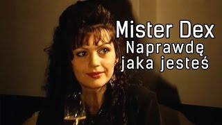 Mister Dex   Naprawdę Jaka Jesteś (Official)