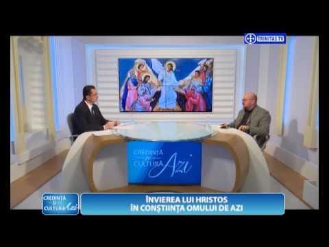 Credință și Cultură Azi. Învierea lui Hristos în conștiința omului de azi (16.04.2017)