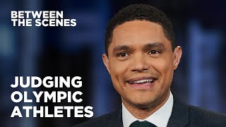 Watching (and Judging) The Summer Olympics - Between The Scenes | The Daily Show