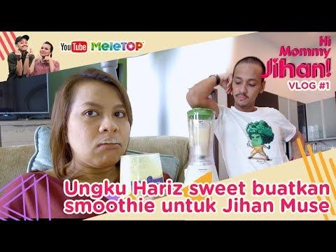Hi Mommy Jihan Vlog #1 | Ungku Hariz sweet buatkan smoothie untuk Jihan Muse