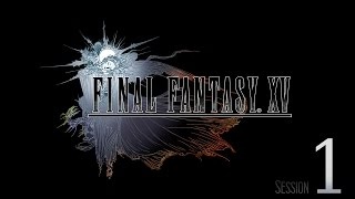 Cry Streams: Final Fantasy XV [Session 1]