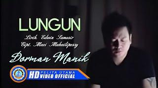 DORMAN MANIK - LUNGUN (Official Music Video)