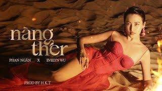 'nàng ther' - Phan Ngân x Evelyn Wu (Prod. By H.K.T)   Official MV