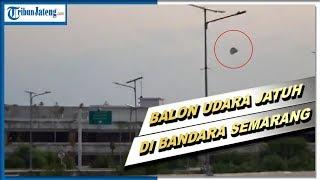 Viral Video Balon Udara Jatuh di Bandara Ahmad Yani Semarang, Perekam: di Dekat Landasan Pacu