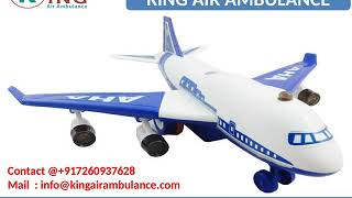Hire Top and Best King Air Ambulance Services from Ranchi and Dibrugarh