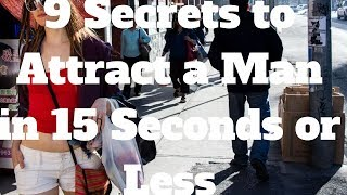 9 Secrets to Attract a Man in 15 Seconds or Less