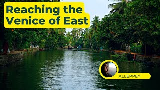 Exploring Kerala Part 1 | How to reach Alleppey from Kochi | Where to Stay in Alleppey