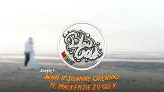 Johnny Orlando, Mackenzie Ziegler - What If [SpeedUp]