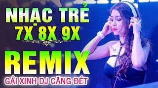 Lk Nhạc Trẻ Remix 7X 8X 9X NỔI TIẾNG MỘT THỜI - Nhạc Hoa Lời Việt Remix GÁI XINH DJ CĂNG ĐÉT 2020