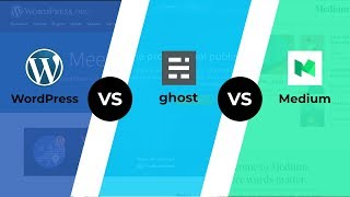 WordPress Vs Ghost Vs Medium - BEST Blogging Platform For You