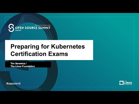 Preparing for Kubernetes Certification Exams - Tim Serewicz, The ...