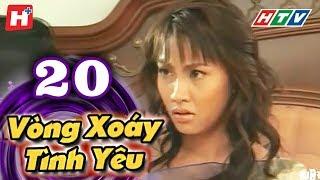 Vòng Xoáy Tình Yêu - Tập 20 | Phim Tình Cảm Việt Nam 2017