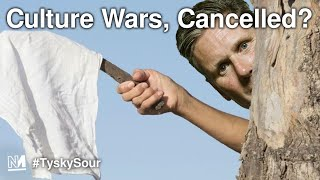 Culture Wars, Cancelled? | #TyskySour