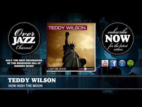 Teddy Wilson - How High The Moon (1943)