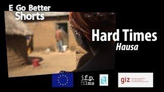 E Go Better SHORTS: Hard Times (Hausa) /Microfinance Education